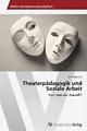 Cover: Theaterpädagogik und soziale Arbeit: Eine Idee der Zukunft?